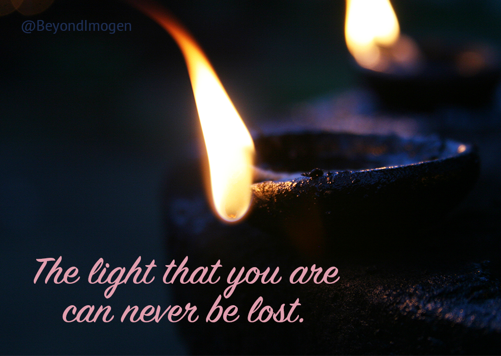 The light that you are can never be lost.
