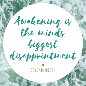 Awakening is the minds biggest disappointment
