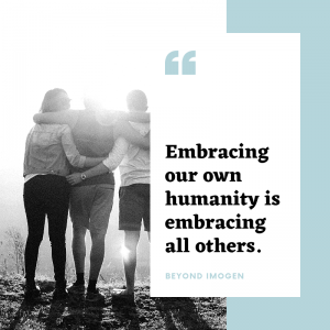 Embracing our own humanity is embracing all others